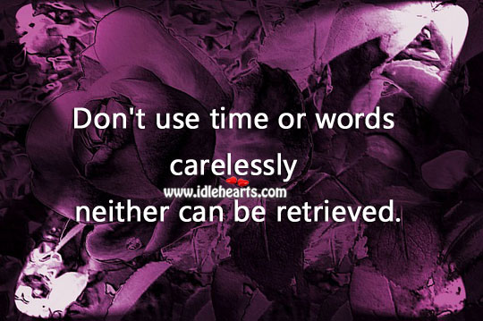 Image, Don't use time or words carelessly.