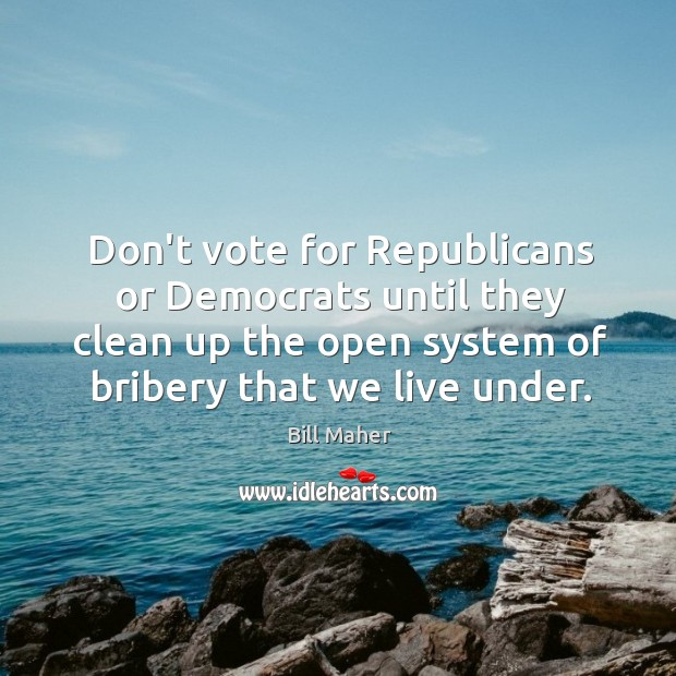 Don't vote for Republicans or Democrats until they clean up the open Image