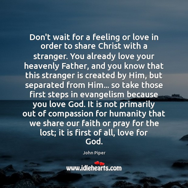 Don't wait for a feeling or love in order to share Christ Image