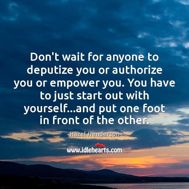 Image, Don't wait for anyone to deputize you or authorize you or empower