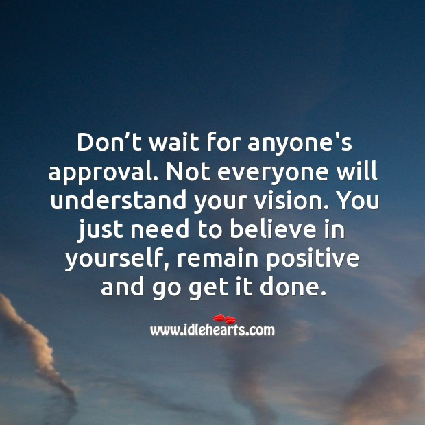 Image, Don't wait for anyone's approval. Not everyone will understand your vision.