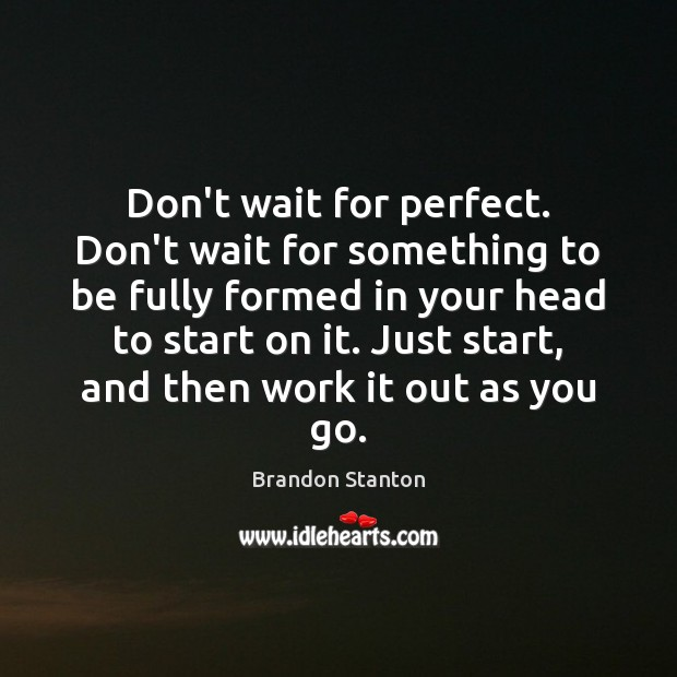 Image, Don't wait for perfect. Don't wait for something to be fully formed