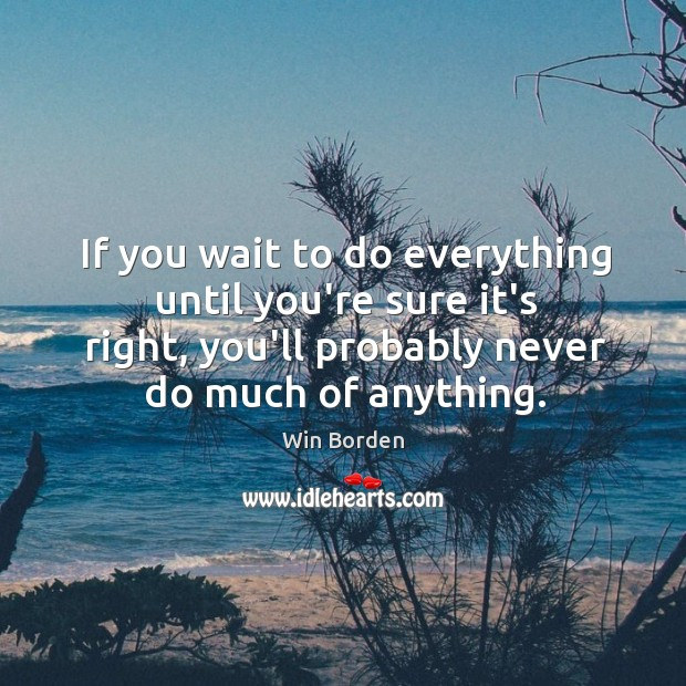 Image, Don't wait for right time. Do it right now.