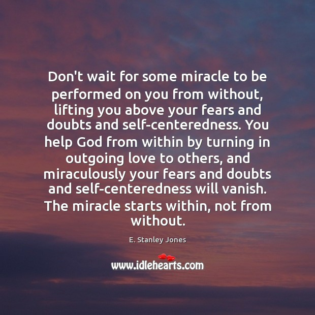 Don't wait for some miracle to be performed on you from without, E. Stanley Jones Picture Quote