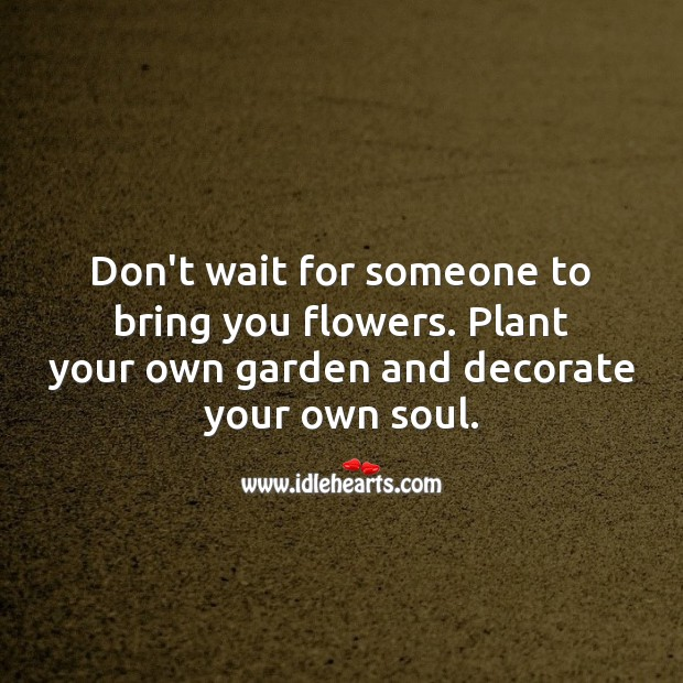 Don't wait for someone to bring you flowers. Spiritual Love Quotes Image