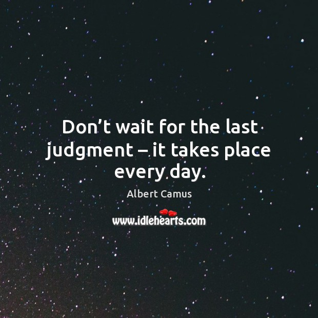 Image, Don't wait for the last judgment – it takes place every day.