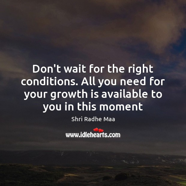 Don't wait for the right conditions. All you need for your growth Shri Radhe Maa Picture Quote
