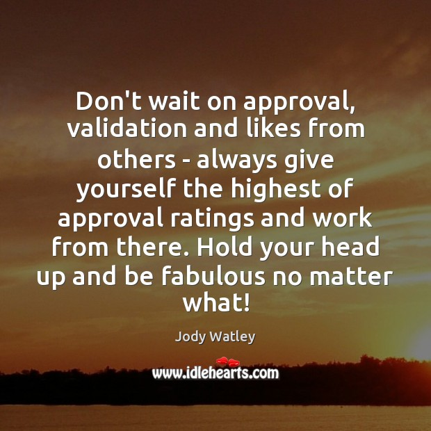 Image, Don't wait on approval, validation and likes from others – always give