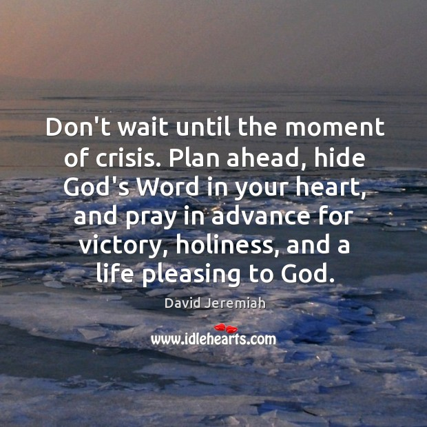 Don't wait until the moment of crisis. Plan ahead, hide God's Word Image