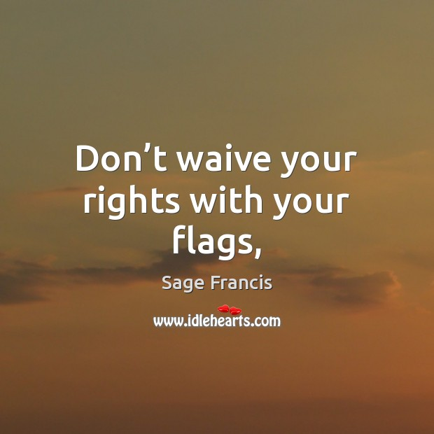 Don't waive your rights with your flags, Image