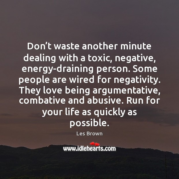 Don't waste another minute dealing with a toxic, negative, energy-draining person. Toxic Quotes Image