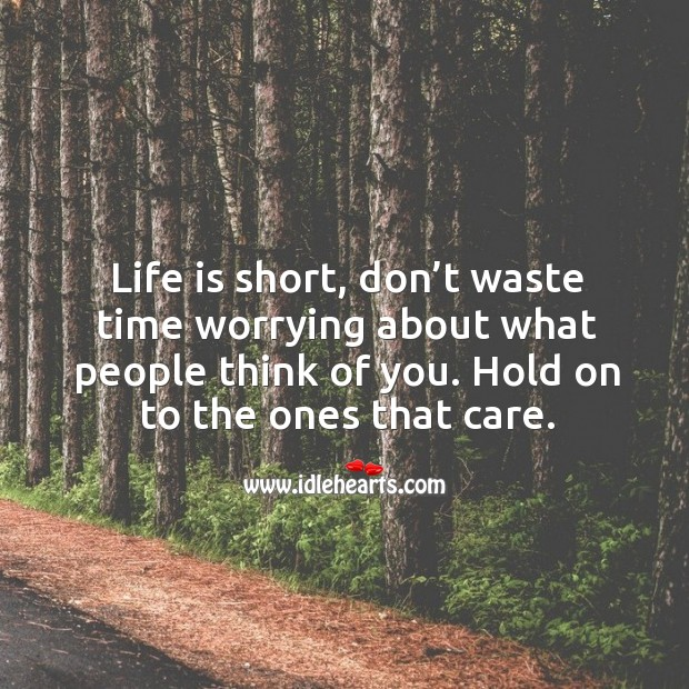 Don't waste time worrying about what people think of you. Image