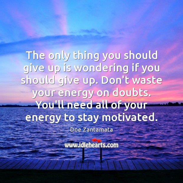 Image, Don't waste your energy on doubts.