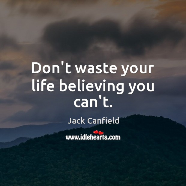 Image, Don't waste your life believing you can't.