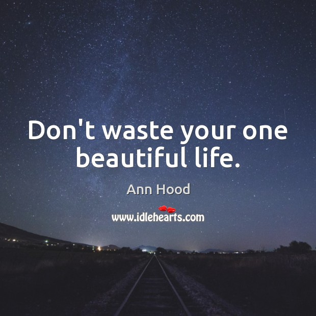 Image, Don't waste your one beautiful life.
