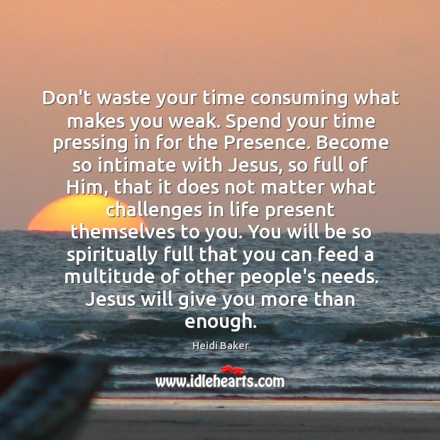 Don't waste your time consuming what makes you weak. Spend your time Image