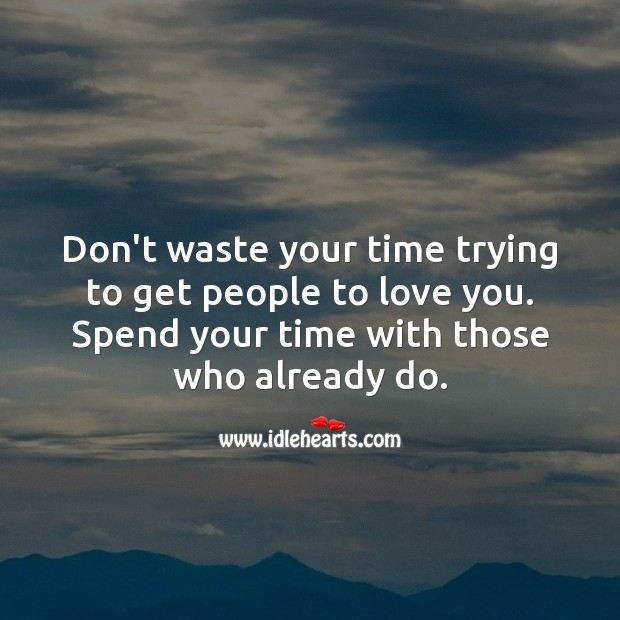 Don't waste your time trying to get people to love you. Image