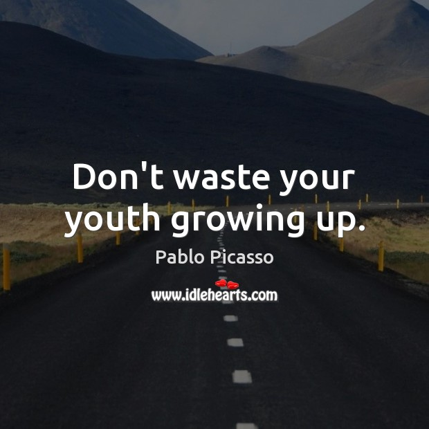 Don't waste your youth growing up. Image