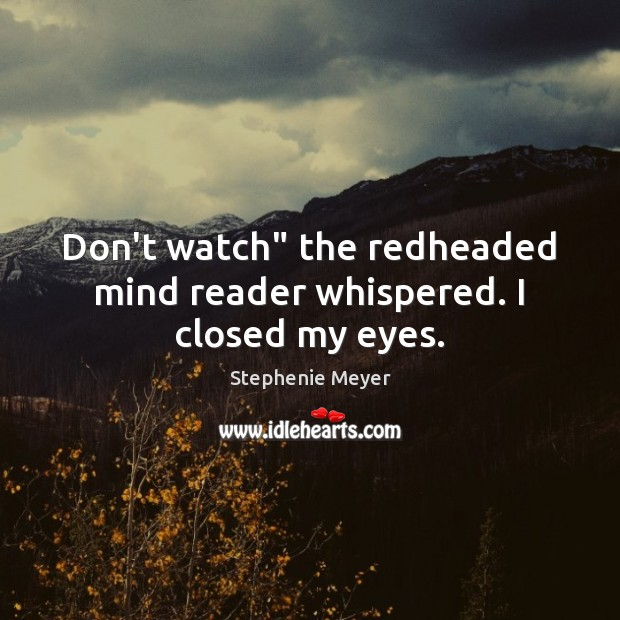 """Don't watch"""" the redheaded mind reader whispered. I closed my eyes. Image"""