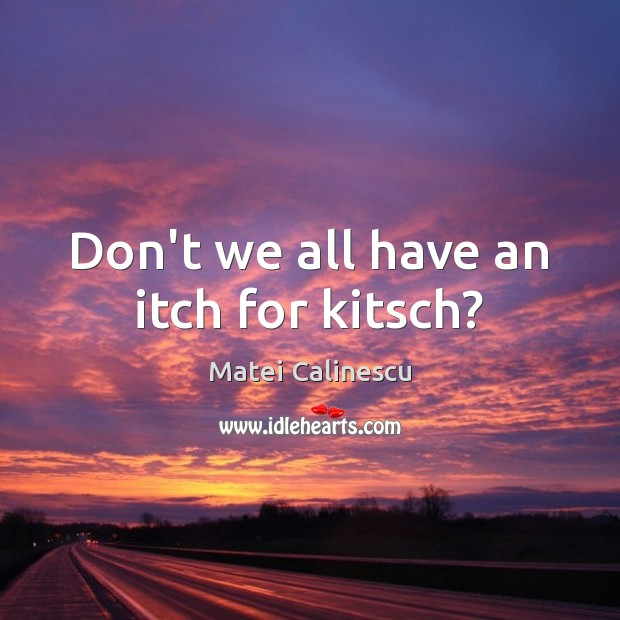 Don't we all have an itch for kitsch? Image