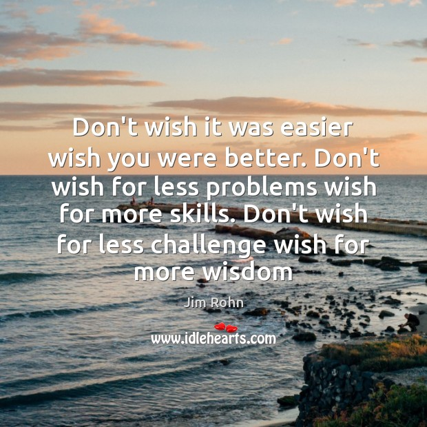 Don't wish it was easier wish you were better. Don't wish for Image
