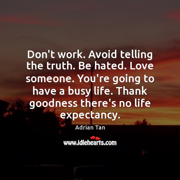 Image, Don't work. Avoid telling the truth. Be hated. Love someone. You're going