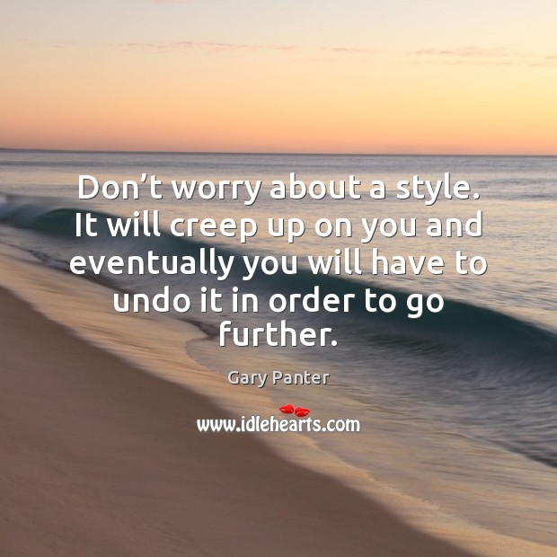 Image, Don't worry about a style. It will creep up on you