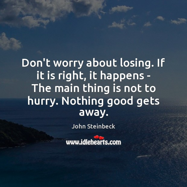 Don't worry about losing. If it is right, it happens – The Image