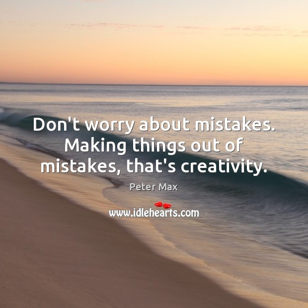 Image, Don't worry about mistakes. Making things out of mistakes, that's creativity.