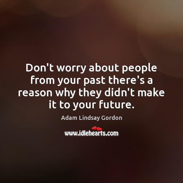 Image, Don't worry about people from your past there's a reason why they