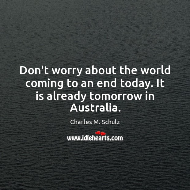 Image, Don't worry about the world coming to an end today. It is already tomorrow in Australia.