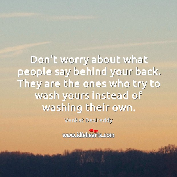 Don't worry about what people say behind your back. Image