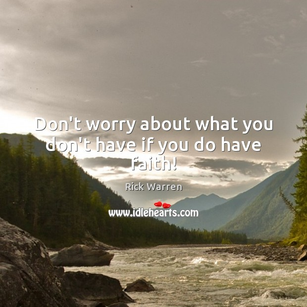 Don't worry about what you don't have if you do have faith! Image