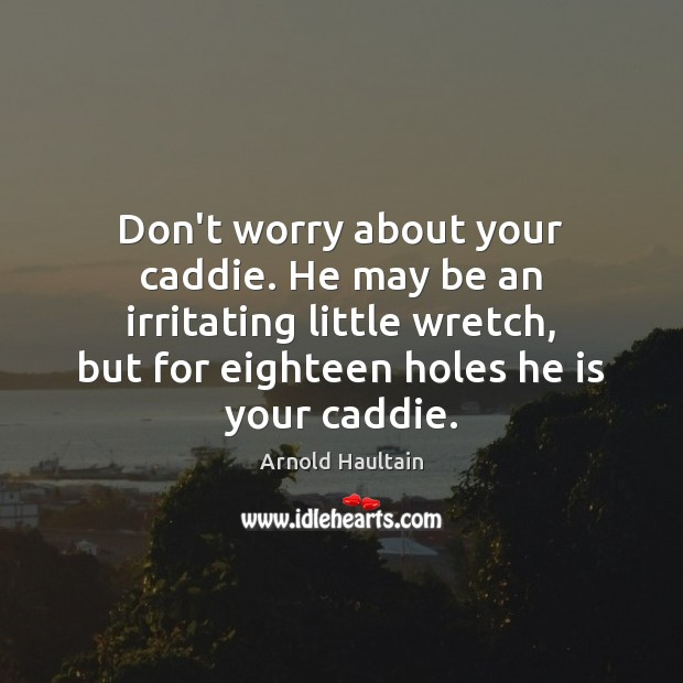 Don't worry about your caddie. He may be an irritating little wretch, Image