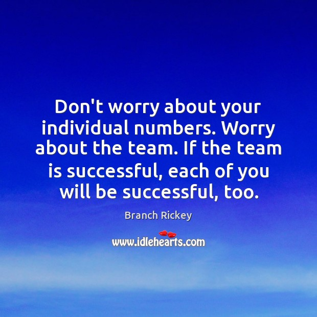 Image, Don't worry about your individual numbers. Worry about the team. If the