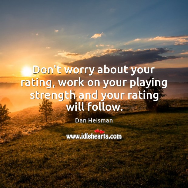 Don't worry about your rating, work on your playing strength and your rating will follow. Image