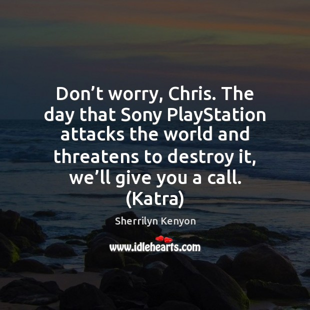 Image, Don't worry, Chris. The day that Sony PlayStation attacks the world