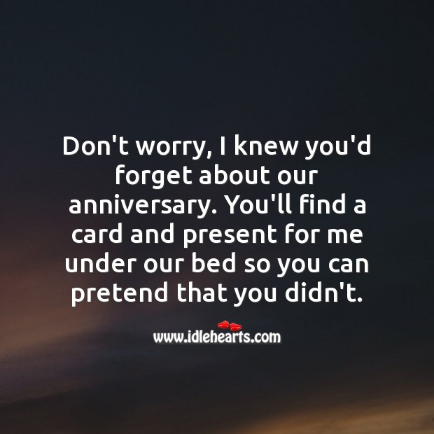 Don't worry, I knew you'd forget about our anniversary. Funny Wedding Anniversary Messages Image
