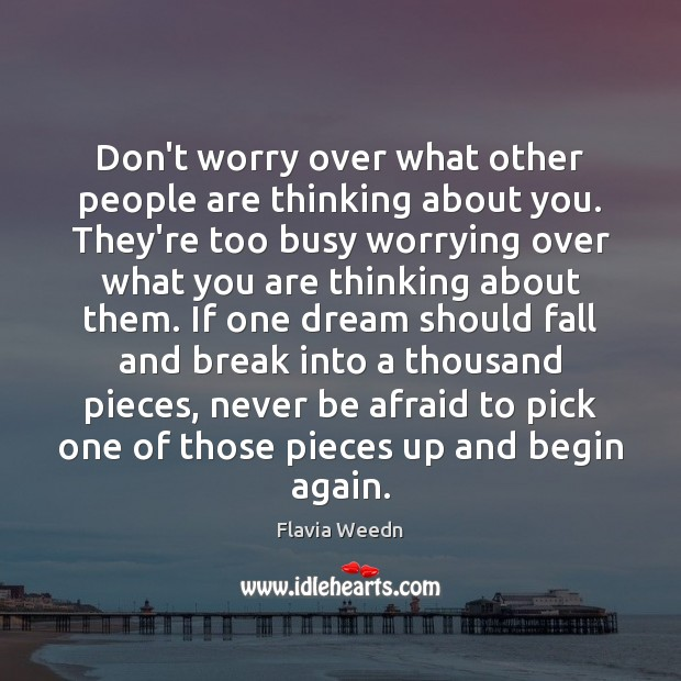 Don't worry over what other people are thinking about you. They're too Never Be Afraid Quotes Image