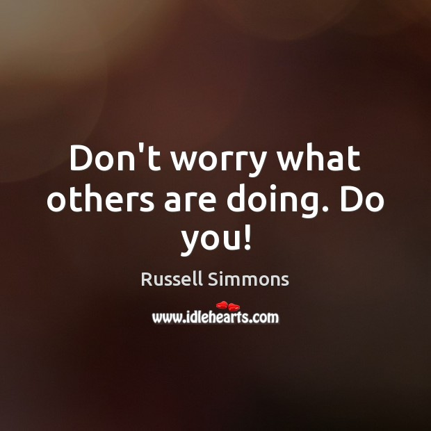 Don't worry what others are doing. Do you! Russell Simmons Picture Quote