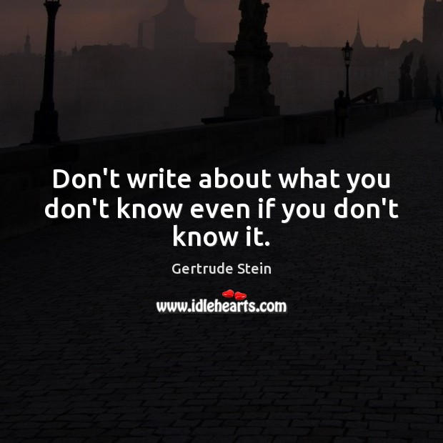 Don't write about what you don't know even if you don't know it. Image