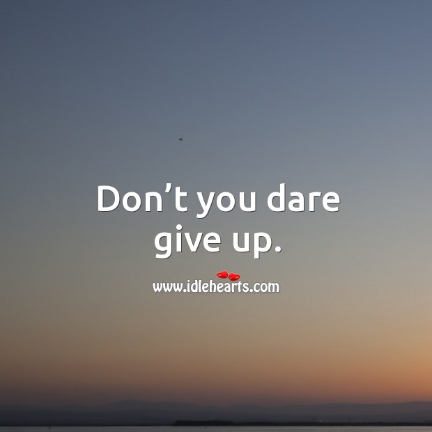 Don't you dare give up. Image