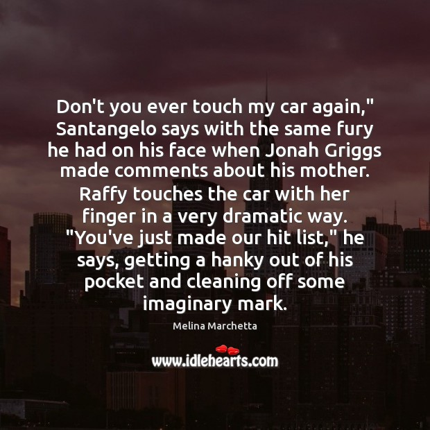 """Don't you ever touch my car again,"""" Santangelo says with the same Melina Marchetta Picture Quote"""