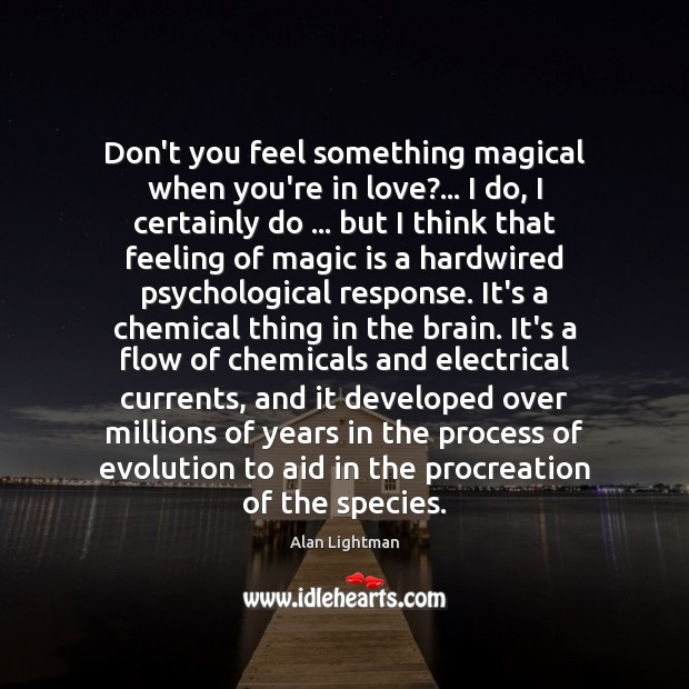 Don't you feel something magical when you're in love?… I do, I Alan Lightman Picture Quote