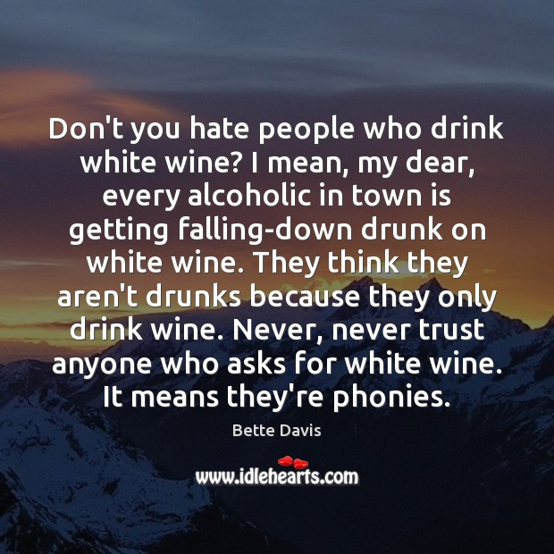 Don't you hate people who drink white wine? I mean, my dear, Image