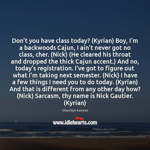Image, Don't you have class today? (Kyrian) Boy, I'm a backwoods Cajun, I