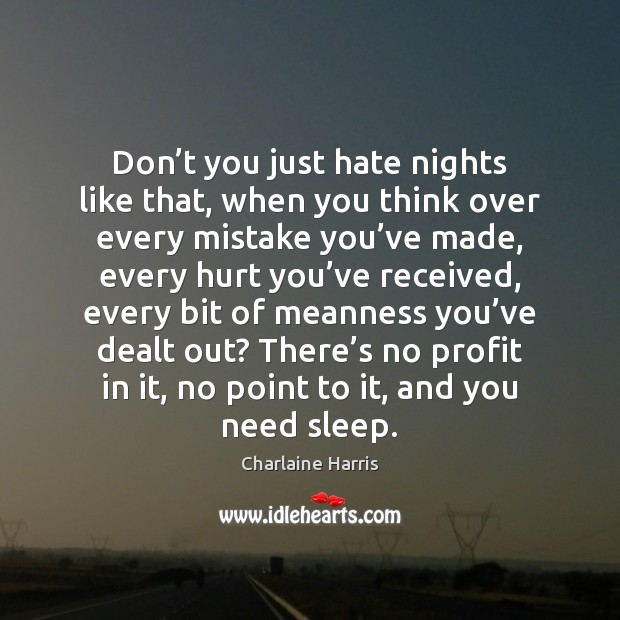 Don't you just hate nights like that, when you think over Charlaine Harris Picture Quote