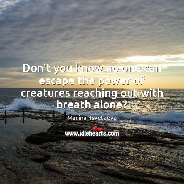 Don't you know no one can escape the power of creatures reaching out with breath alone? Image