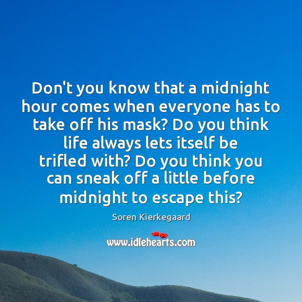 Don't you know that a midnight hour comes when everyone has to Image