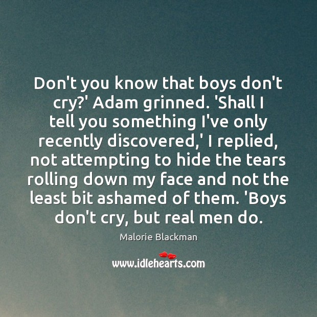 Don't you know that boys don't cry?' Adam grinned. 'Shall I Image